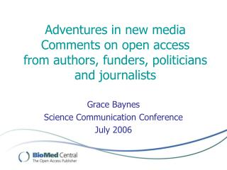 Adventures in new media Comments on open access  from authors, funders, politicians and journalists