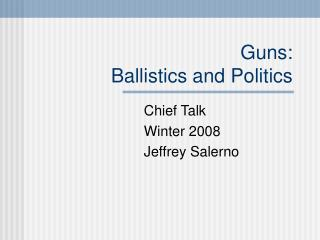 Guns:   Ballistics and Politics