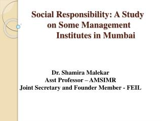 Social  Responsibility: A Study      	on  Some Management  		Institutes  in Mumbai