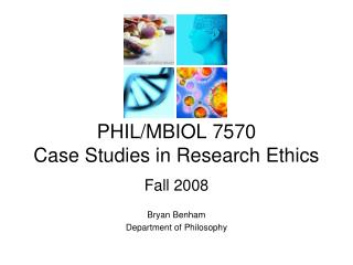 PHIL/MBIOL 7570 Case Studies in Research Ethics