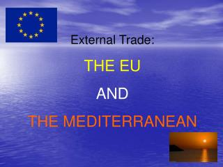 External Trade: THE EU AND  THE MEDITERRANEAN