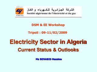 Electricity Sector in Algeria Current Status & Outlooks Ms BENABID Hassina