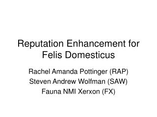 Reputation Enhancement for Felis Domesticus