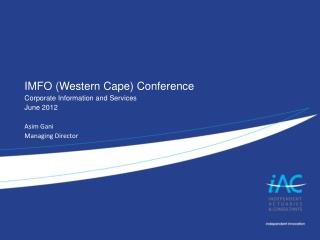 IMFO (Western Cape) Conference  Corporate Information and Services June 2012 Asim Gani Managing Director