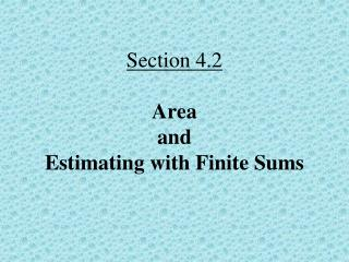 Section 4.2 Area  and  Estimating with Finite Sums