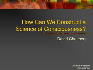 How Can We Construct a Science of Consciousness?