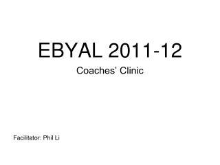 EBYAL 2011-12 Coaches' Clinic Facilitator: Phil Li