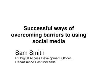 Successful ways of overcoming barriers to using social media