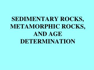 SEDIMENTARY ROCKS, METAMORPHIC ROCKS, AND AGE DETERMINATION