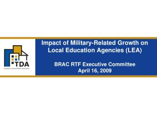 Impact of Military-Related Growth on Local Education Agencies LEA  BRAC RTF Executive Committee April 16, 2009