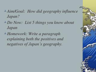 Aim/Goal:  How did geography influence Japan? Do Now:  List 5 things you know about Japan