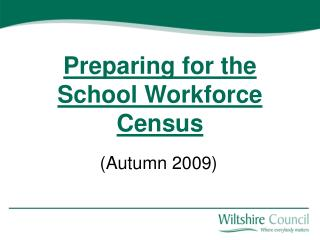 Preparing for the  School Workforce Census