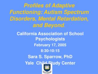 Profiles of Adaptive Functioning: Autism Spectrum Disorders, Mental Retardation, and Beyond .