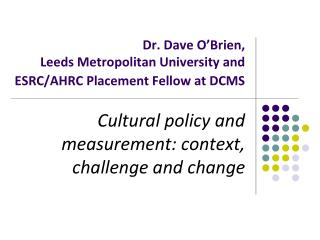 Dr. Dave O Brien,  Leeds Metropolitan University and ESRC