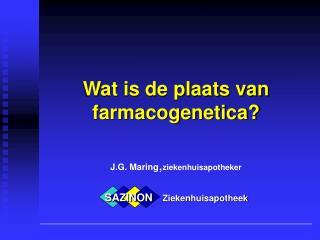 Wat is de plaats van farmacogenetica?