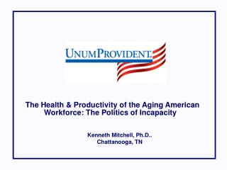 The Health & Productivity of the Aging American Workforce: The Politics of Incapacity