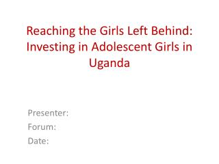 Reaching the Girls Left Behind:  Investing in Adolescent Girls in Uganda