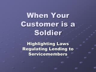 When Your Customer is a Soldier