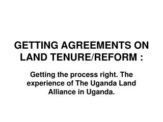 GETTING AGREEMENTS ON LAND TENURE/REFORM :