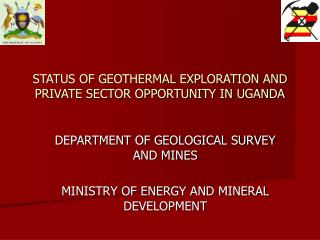 STATUS OF GEOTHERMAL EXPLORATION AND PRIVATE SECTOR OPPORTUNITY IN UGANDA