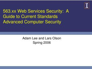 563.xx Web Services Security:  A Guide to Current Standards Advanced Computer Security