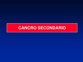 CANCRO SECONDARIO