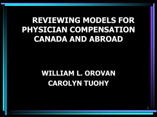REVIEWING MODELS FOR PHYSICIAN COMPENSATION CANADA AND ABROAD