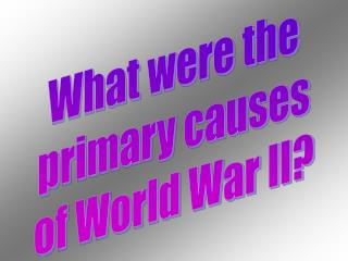 What were the primary causes of World War II?