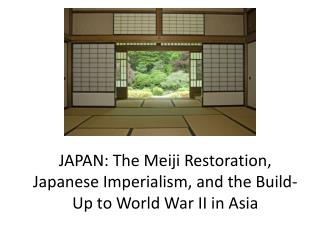 JAPAN: The Meiji Restoration, Japanese Imperialism, and the Build-Up to World War II in Asia