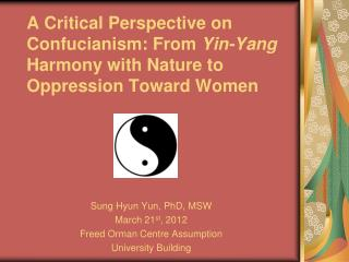 A Critical Perspective on Confucianism: From  Yin-Yang  Harmony with Nature to Oppression Toward Women