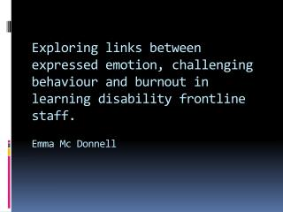 Exploring links between expressed emotion, challenging behaviour and burnout in learning disability frontline staff. Emm