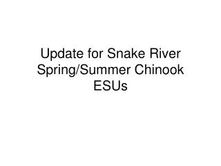 Update for Snake River Spring/Summer Chinook ESUs