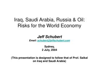 Iraq, Saudi Arabia, Russia & Oil: Risks for the World Economy Jeff Schubert Email:  schubert@jeffschubert Sydney, 2 July