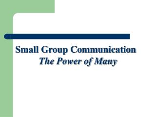 Small Group Communication   The Power of Many