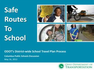 ODOT's District-wide School Travel Plan Process Columbus Public Schools Discussion May 16, 2012