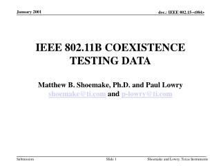 IEEE 802.11B COEXISTENCE TESTING DATA  Matthew B. Shoemake, Ph.D. and Paul Lowry shoemaketi and p-lowryti