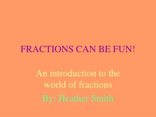 FRACTIONS CAN BE FUN!