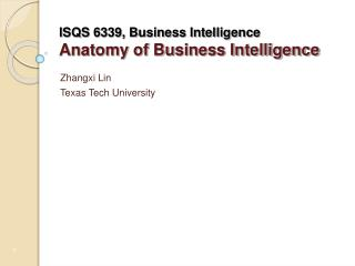 ISQS 6339, Business Intelligence Anatomy of Business Intelligence