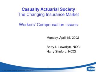 Casualty Actuarial Society The Changing Insurance Market Workers' Compensation Issues