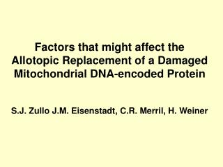 Factors that might affect the Allotopic Replacement of a Damaged Mitochondrial DNA-encoded Protein  S.J. Zullo J.M. Eise