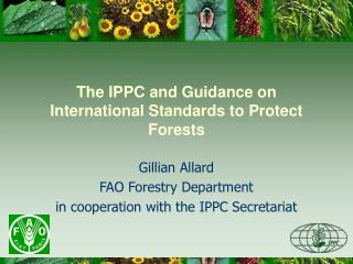 The IPPC and Guidance on  International Standards to Protect Forests
