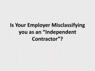 """Is Your Employer Misclassifying you as an """"Independent Contractor""""?"""