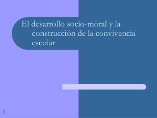 El  desarrollo socio-moral y la construcción de la convivencia escolar