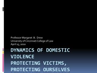 Dynamics of Domestic Violence Protecting Victims, Protecting Ourselves