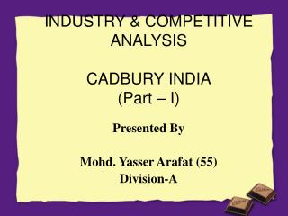 INDUSTRY & COMPETITIVE ANALYSIS CADBURY INDIA (Part – I)