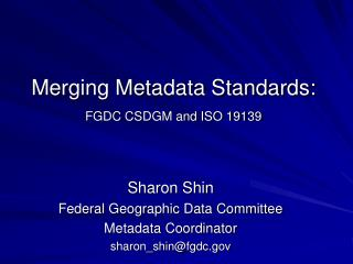 Merging Metadata Standards:  FGDC CSDGM and ISO 19139
