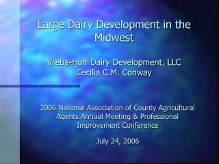 Large Dairy Development in the Midwest Vreba-Hoff Dairy Development, LLC Cecilia C.M. Conway