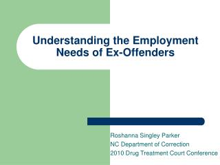 Understanding the Employment Needs of Ex-Offenders