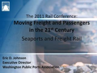 The 2011 Rail Conference: Moving Freight and Passengers in the 21 st  Century Seaports and Freight Rail