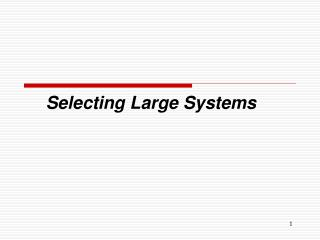 Selecting Large Systems